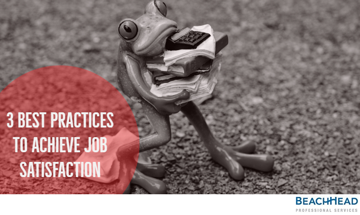 3 Best Practices To Achieve Job Satisfaction