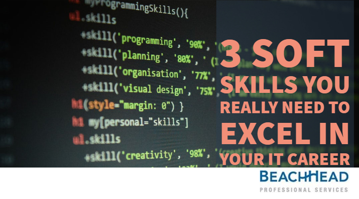 3 Soft Skills You Really Need to Excel In Your IT Career