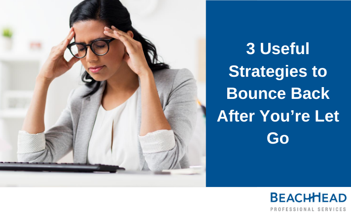 3 Useful Strategies to Bounce Back After You're Let Go