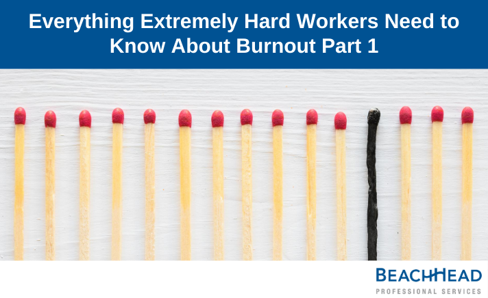 Everything Extremely Hard Workers Need to Know About Burnout Part 1